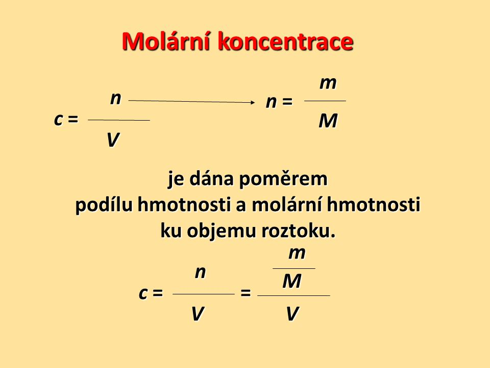 Molární koncentrace c =c =c =c = n V m n =n =n =n = M c =c =c =c = n V m = M V je dána poměrem podílu hmotnosti a molární hmotnosti ku objemu roztoku.