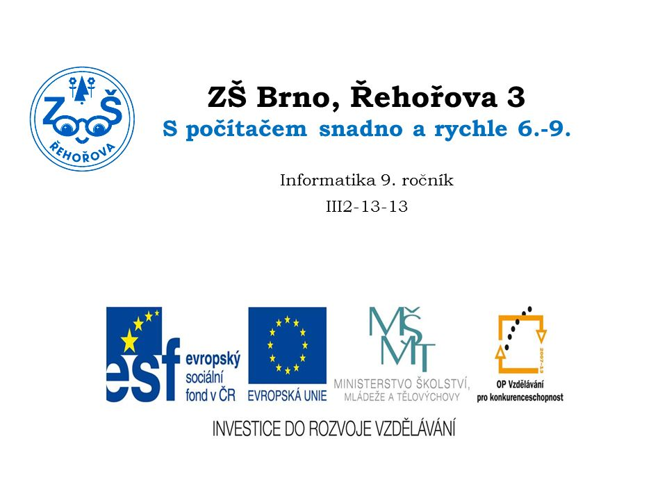 ZŠ Brno, Řehořova 3 S počítačem snadno a rychle 6.-9. Informatika 9. ročník III2-13-13
