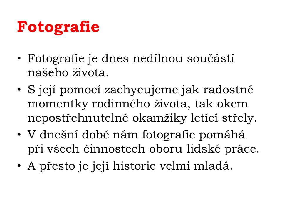 Fotografie Fotografie je dnes nedílnou součástí našeho života.