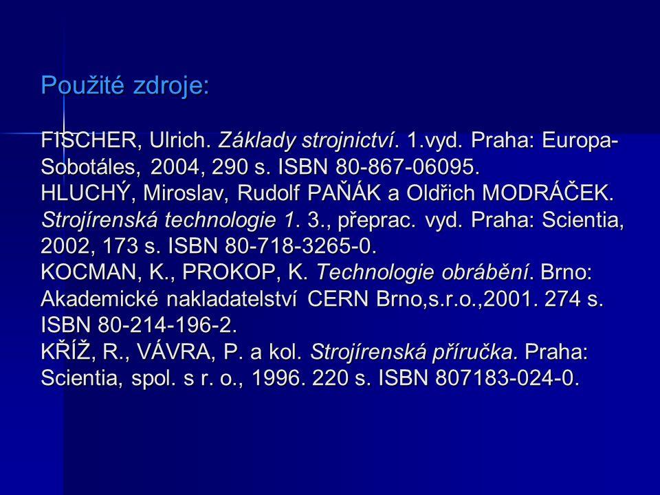 Použité zdroje: FISCHER, Ulrich. Základy strojnictví.