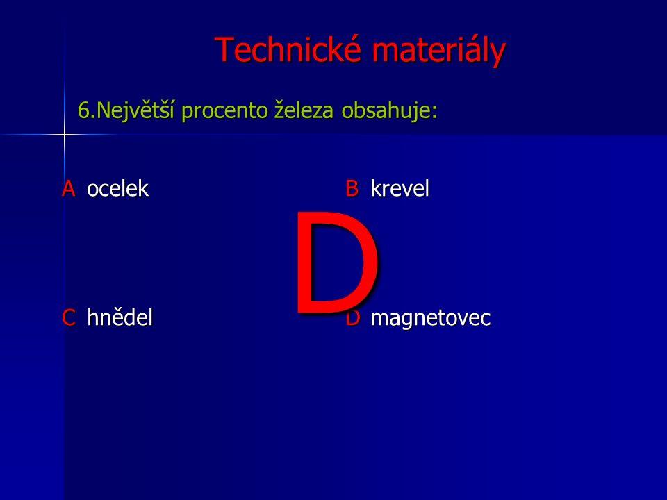 Technické materiály Ahustotu 9960 kg/m 3, bod tání 1483°C, tvoří slitiny - bronz (Cu+Sn) a mosaz (Cu+Zn) B hustotu 8960 kg/m 3, bod tání 1083°C, tvoří slitiny - bronz (Cu+Sn) a mosaz (Cu+Zn) C hustotu 8960 kg/m 3, bod tání 1083°C, tvoří slitiny -dural (Cu+Sn) a tombak (Cu+Zn) D hustotu 4960 kg/m 3, bod tání 1683°C, tvoří slitiny -pakfong (Cu+Sn) a mosaz (Cu+Zn) 17.Měď má: B