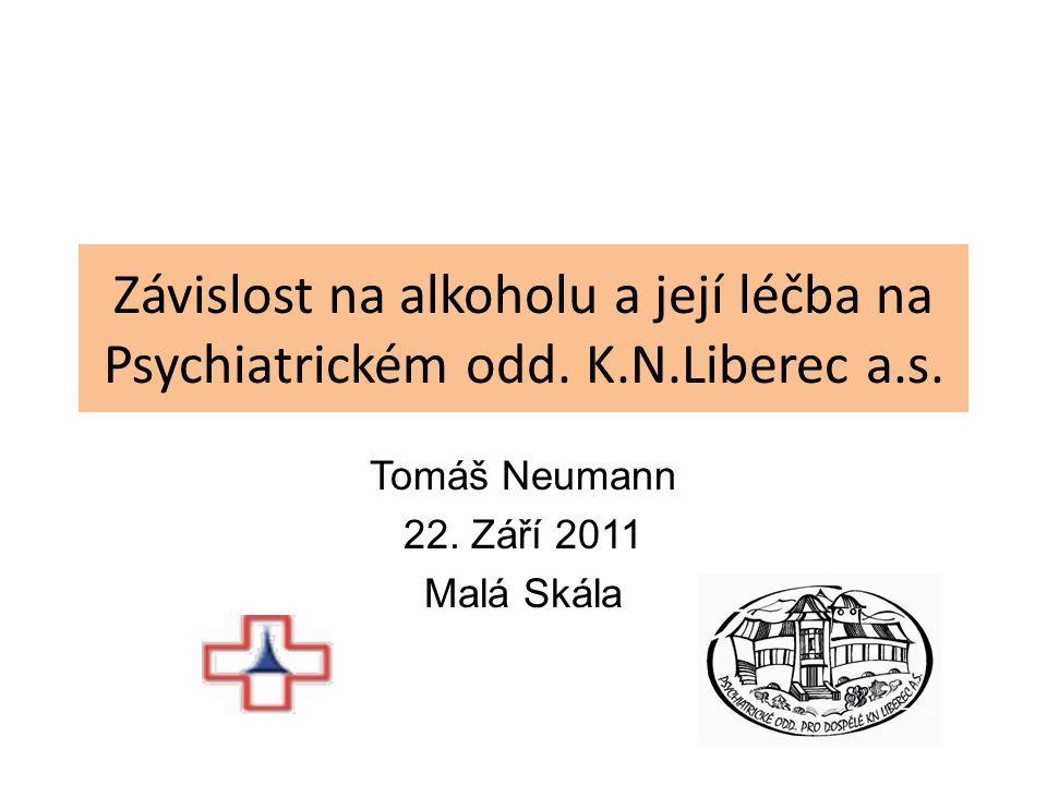 Závislost na alkoholu a její léčba na Psychiatrickém odd. K.N.Liberec a.s. Tomáš Neumann 22. Září 2011 Malá Skála