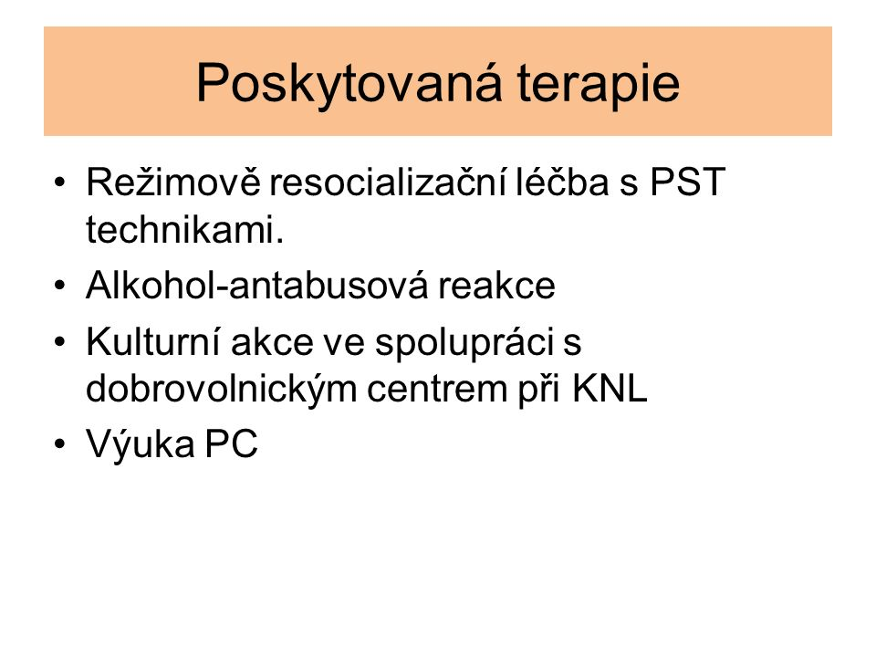 Poskytovaná terapie Režimově resocializační léčba s PST technikami. Alkohol-antabusová reakce Kulturní akce ve spolupráci s dobrovolnickým centrem při