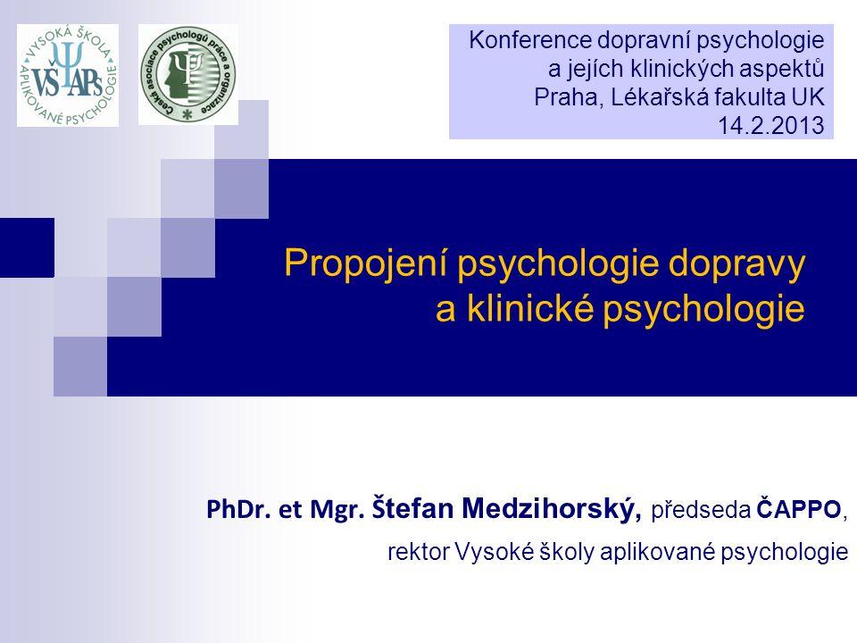 Propojení psychologie dopravy a klinické psychologie PhDr. et Mgr. Š tefan Medzihorský, předseda ČAPPO, rektor Vysoké školy aplikované psychologie Kon