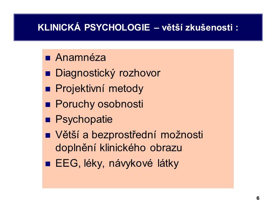 Anamnéza Diagnostický rozhovor Projektivní metody Poruchy osobnosti Psychopatie Větší a bezprostřední možnosti doplnění klinického obrazu EEG, léky, návykové látky 6 KLINICKÁ PSYCHOLOGIE – větší zkušenosti :