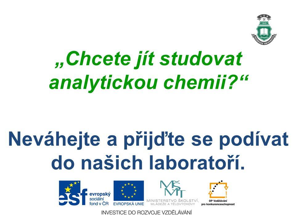 """""""Chcete jít studovat analytickou chemii? Neváhejte a přijďte se podívat do našich laboratoří."""