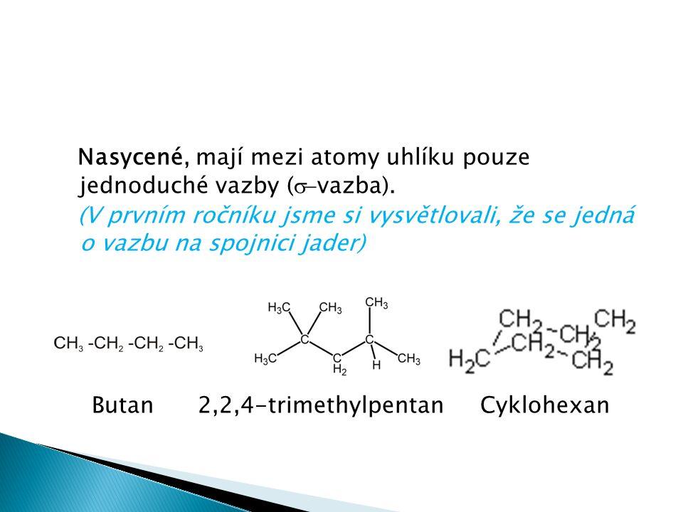 Nasycené, mají mezi atomy uhlíku pouze jednoduché vazby (  vazba).