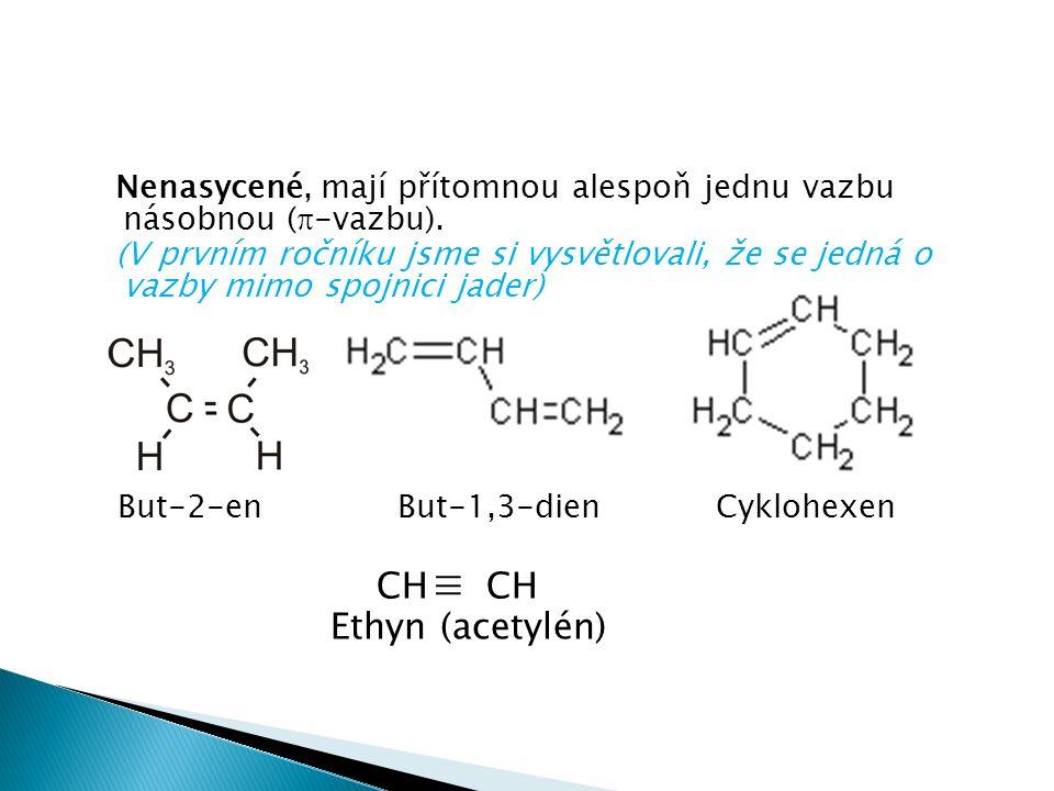  Aromatické, mají v molekulách delokalizovaný  - elektronový systém ( vysvětlíme si podrobně v kapitole o aromatických látkách) Benzen Anthracen Ethylbenzen (Vzpomínáte.