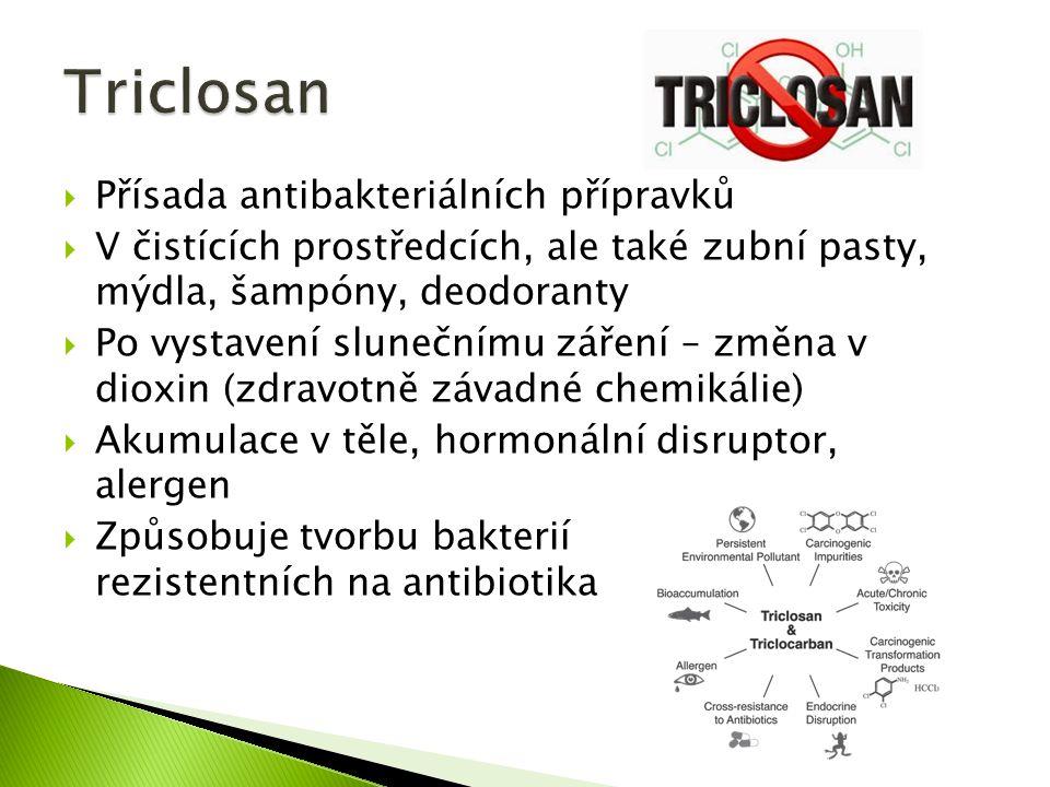  Přísada antibakteriálních přípravků  V čistících prostředcích, ale také zubní pasty, mýdla, šampóny, deodoranty  Po vystavení slunečnímu záření – změna v dioxin (zdravotně závadné chemikálie)  Akumulace v těle, hormonální disruptor, alergen  Způsobuje tvorbu bakterií rezistentních na antibiotika