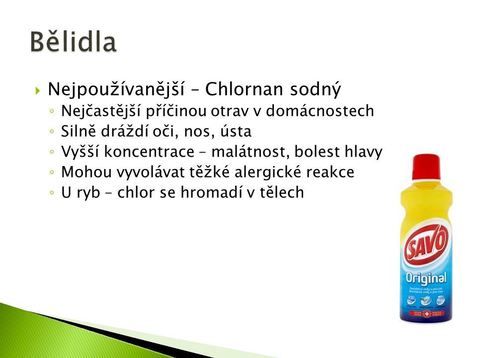 Nejpoužívanější – Chlornan sodný ◦ Nejčastější příčinou otrav v domácnostech ◦ Silně dráždí oči, nos, ústa ◦ Vyšší koncentrace – malátnost, bolest h