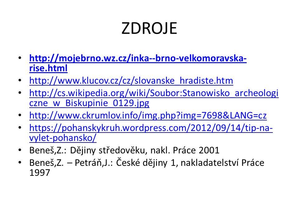 ZDROJE http://mojebrno.wz.cz/inka--brno-velkomoravska- rise.html http://mojebrno.wz.cz/inka--brno-velkomoravska- rise.html http://www.klucov.cz/cz/slo