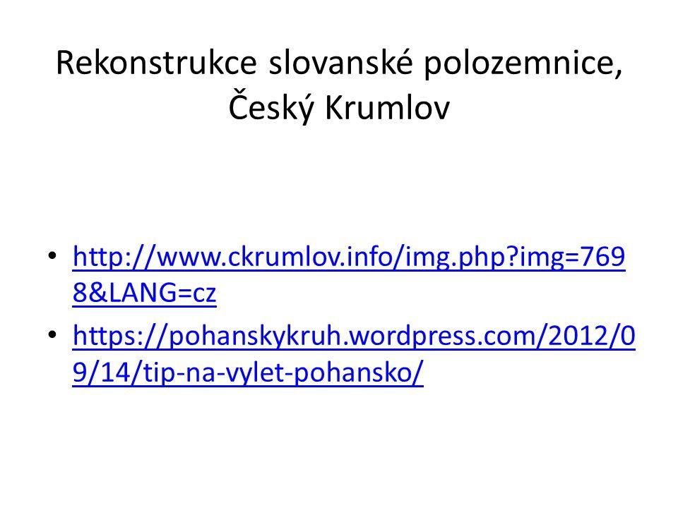 Rekonstrukce slovanské polozemnice, Český Krumlov http://www.ckrumlov.info/img.php?img=769 8&LANG=cz http://www.ckrumlov.info/img.php?img=769 8&LANG=c