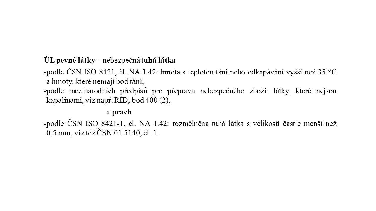ÚL pevné látky – nebezpečná tuhá látka -podle ČSN ISO 8421, čl. NA 1.42: hmota s teplotou tání nebo odkapávání vyšší než 35 °C a hmoty, které nemají b