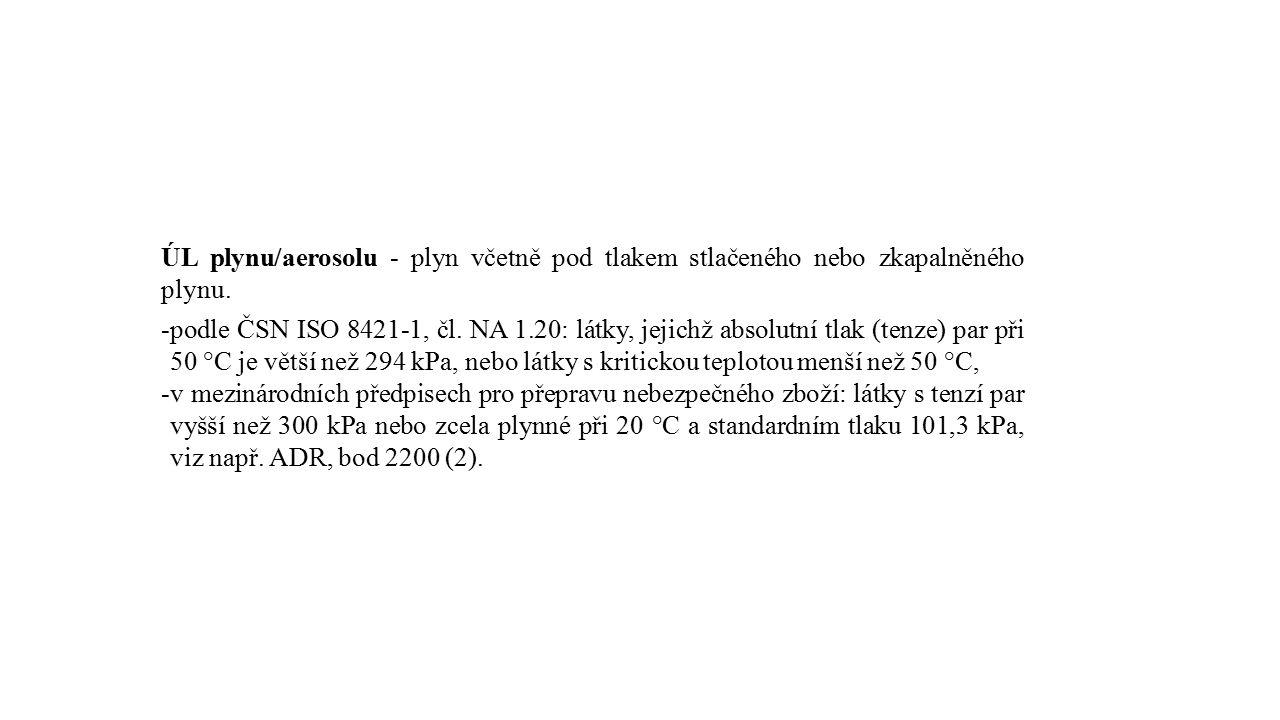 ÚL plynu/aerosolu - plyn včetně pod tlakem stlačeného nebo zkapalněného plynu. -podle ČSN ISO 8421-1, čl. NA 1.20: látky, jejichž absolutní tlak (tenz