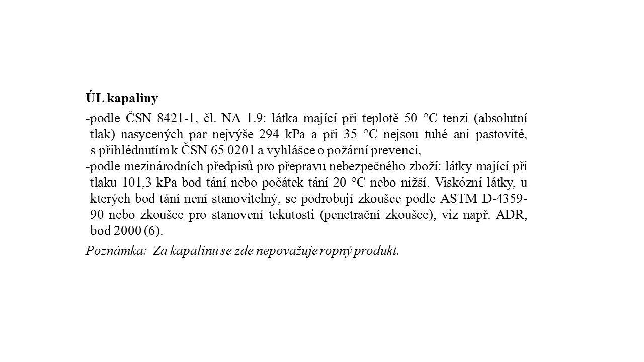 ÚL kapaliny -podle ČSN 8421-1, čl. NA 1.9: látka mající při teplotě 50 °C tenzi (absolutní tlak) nasycených par nejvýše 294 kPa a při 35 °C nejsou tuh