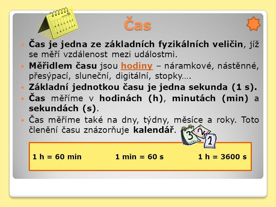 Čas Čas je jedna ze základních fyzikálních veličin, jíž se měří vzdálenost mezi událostmi.