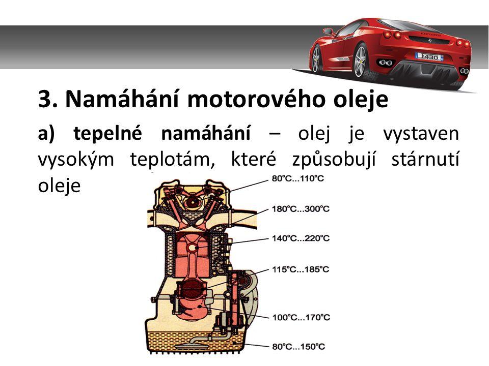 3. Namáhání motorového oleje a) tepelné namáhání – olej je vystaven vysokým teplotám, které způsobují stárnutí oleje