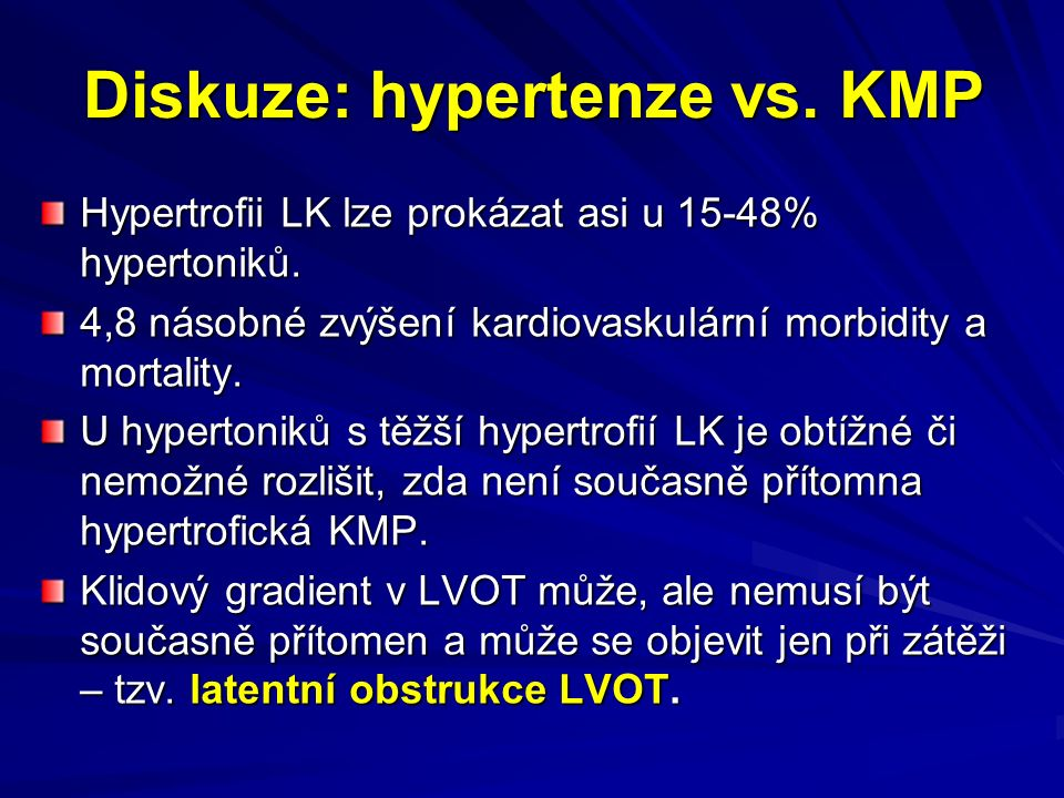 Diskuze: hypertenze vs. KMP Hypertrofii LK lze prokázat asi u 15-48% hypertoniků. 4,8 násobné zvýšení kardiovaskulární morbidity a mortality. U hypert