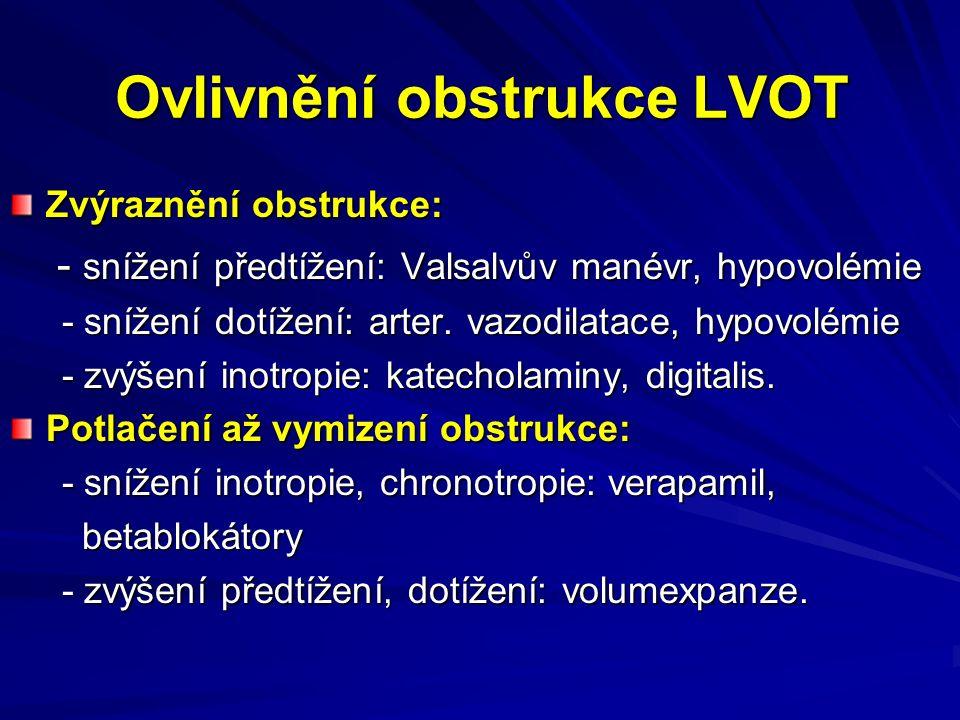 Ovlivnění obstrukce LVOT Zvýraznění obstrukce: - snížení předtížení: Valsalvův manévr, hypovolémie - snížení předtížení: Valsalvův manévr, hypovolémie