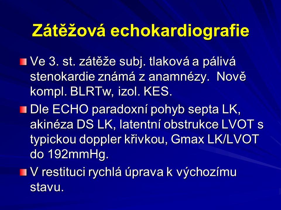 Zátěžová echokardiografie Ve 3. st. zátěže subj. tlaková a pálivá stenokardie známá z anamnézy. Nově kompl. BLRTw, izol. KES. Dle ECHO paradoxní pohyb