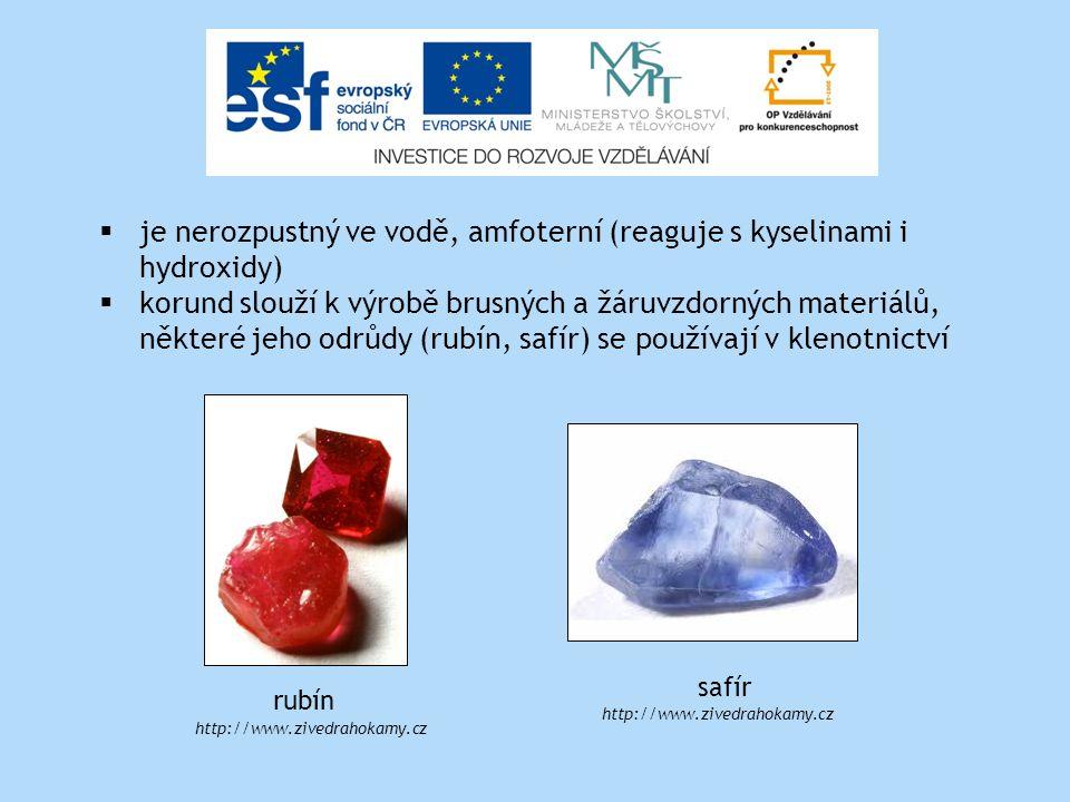  je nerozpustný ve vodě, amfoterní (reaguje s kyselinami i hydroxidy)  korund slouží k výrobě brusných a žáruvzdorných materiálů, některé jeho odrůdy (rubín, safír) se používají v klenotnictví rubín safír http://www.zivedrahokamy.cz