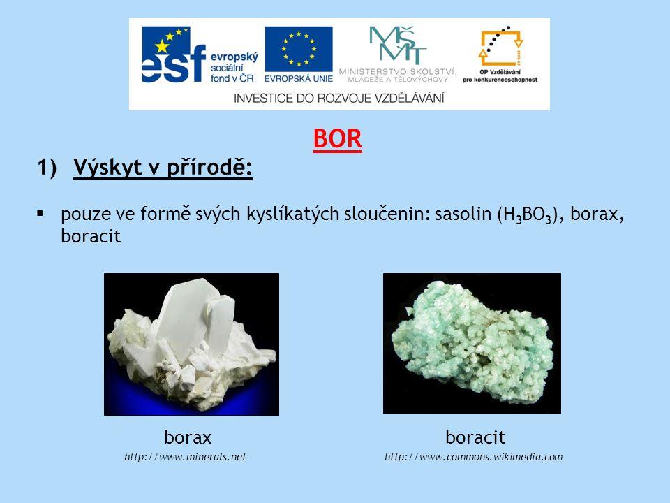 BOR 1)Výskyt v přírodě:  pouze ve formě svých kyslíkatých sloučenin: sasolin (H 3 BO 3 ), borax, boracit borax boracit http://www.minerals.nethttp://www.commons.wikimedia.com