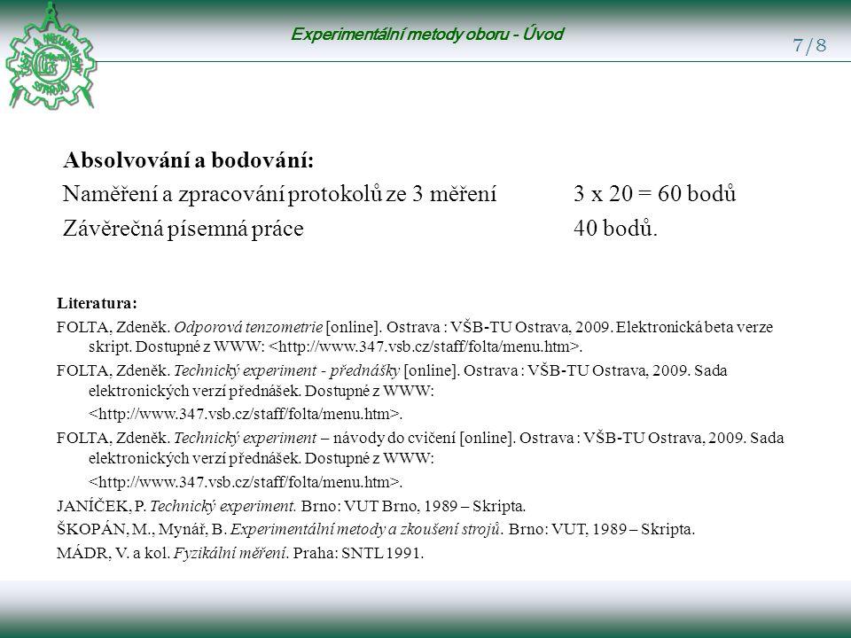 Experimentální metody oboru - Úvod 7/8 Absolvování a bodování: Naměření a zpracování protokolů ze 3 měření3 x 20 = 60 bodů Závěrečná písemná práce40 bodů.