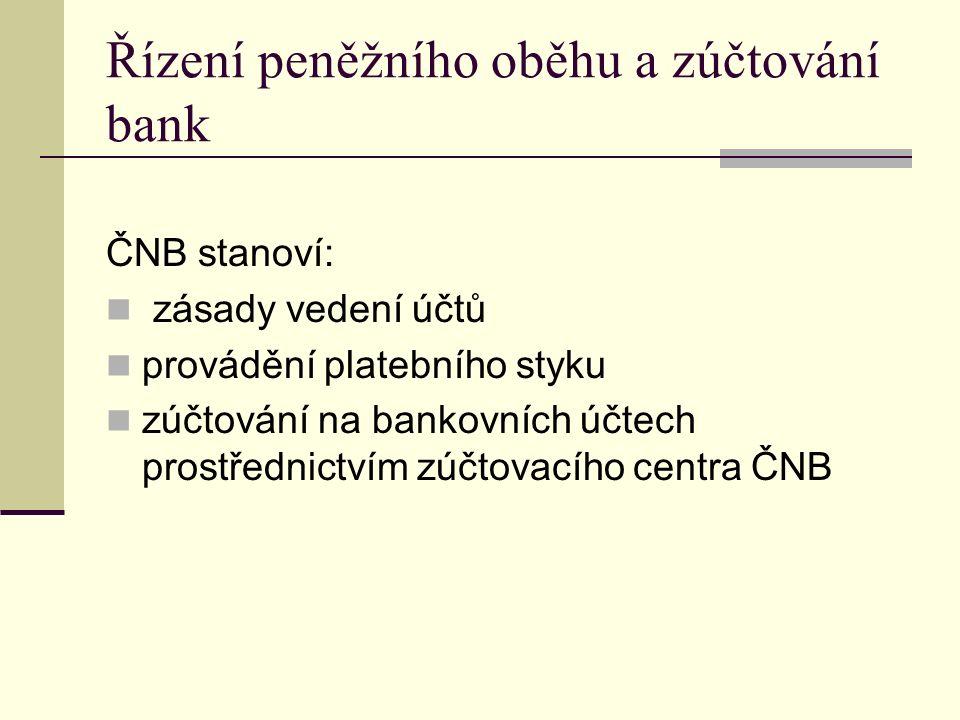Řízení peněžního oběhu a zúčtování bank ČNB stanoví: zásady vedení účtů provádění platebního styku zúčtování na bankovních účtech prostřednictvím zúčtovacího centra ČNB