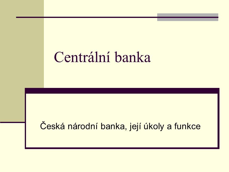 Centrální banka Česká národní banka, její úkoly a funkce