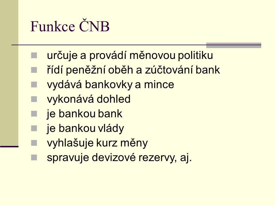 Funkce ČNB určuje a provádí měnovou politiku řídí peněžní oběh a zúčtování bank vydává bankovky a mince vykonává dohled je bankou bank je bankou vlády vyhlašuje kurz měny spravuje devizové rezervy, aj.