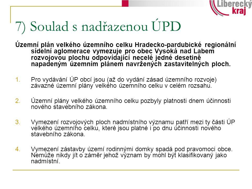 7) Soulad s nadřazenou ÚPD Územní plán velkého územního celku Hradecko-pardubické regionální sídelní aglomerace vymezuje pro obec Vysoká nad Labem roz