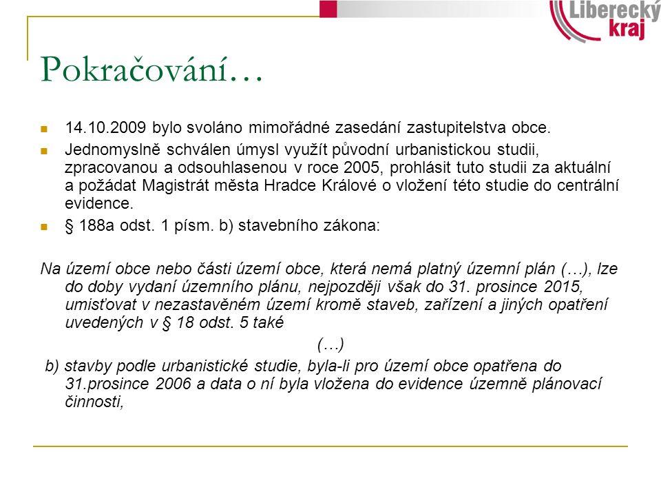 Pokračování… 14.10.2009 bylo svoláno mimořádné zasedání zastupitelstva obce. Jednomyslně schválen úmysl využít původní urbanistickou studii, zpracovan