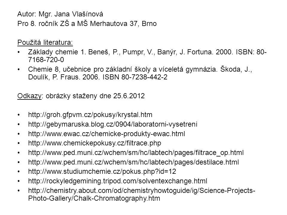 Autor: Mgr. Jana Vlašínová Pro 8. ročník ZŠ a MŠ Merhautova 37, Brno Použitá literatura: Základy chemie 1. Beneš, P., Pumpr, V., Banýr, J. Fortuna. 20