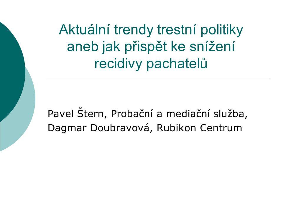 Aktuální trendy trestní politiky aneb jak přispět ke snížení recidivy pachatelů Pavel Štern, Probační a mediační služba, Dagmar Doubravová, Rubikon Centrum