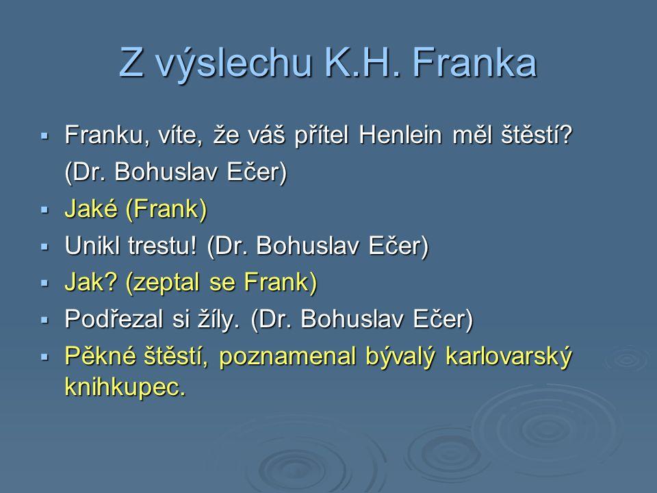 Z výslechu K.H. Franka  Franku, víte, že váš přítel Henlein měl štěstí.