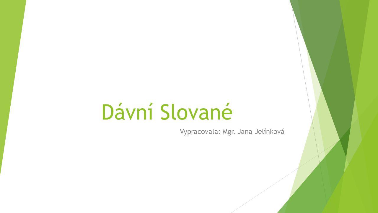 Dávní Slované Vypracovala: Mgr. Jana Jelínková