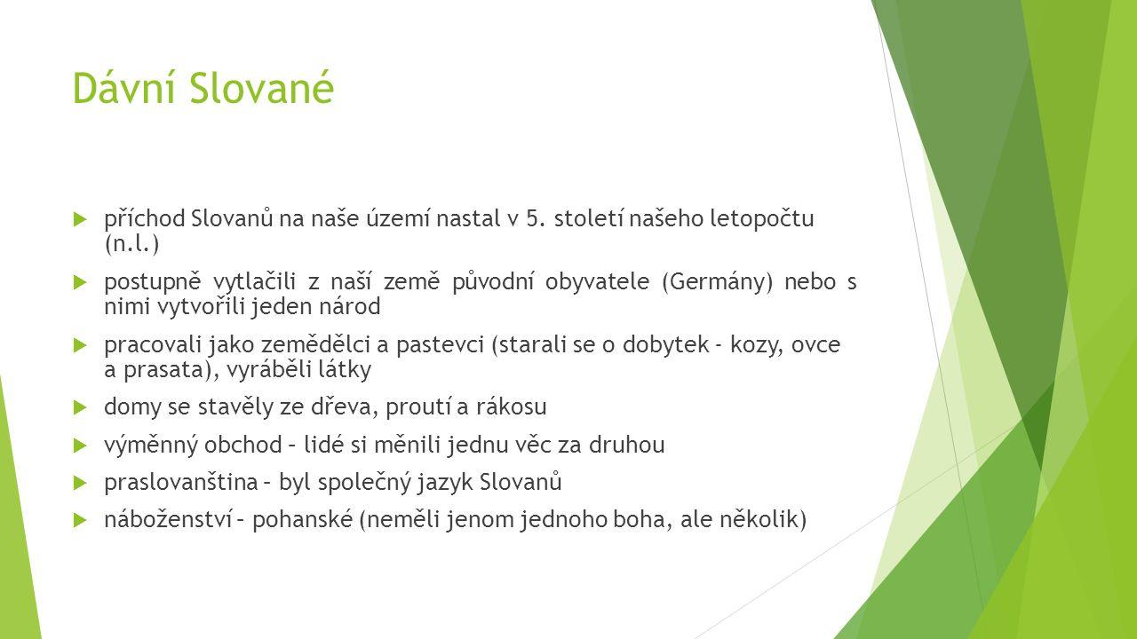 Dávní Slované  příchod Slovanů na naše území nastal v 5.