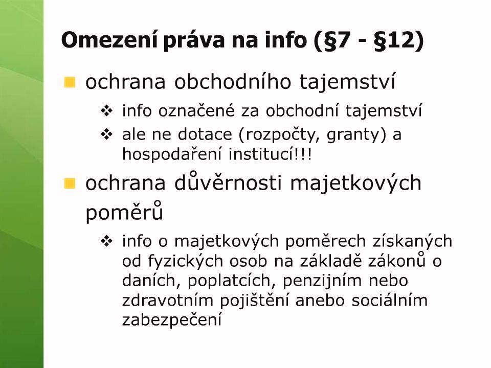 Omezení práva na info (§7 - §12) ochrana obchodního tajemství  info označené za obchodní tajemství  ale ne dotace (rozpočty, granty) a hospodaření i