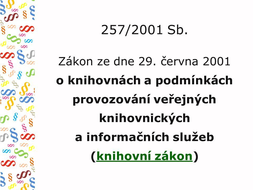 257/2001 Sb. Zákon ze dne 29. června 2001 o knihovnách a podmínkách provozování veřejných knihovnických a informačních služeb (knihovní zákon)knihovní