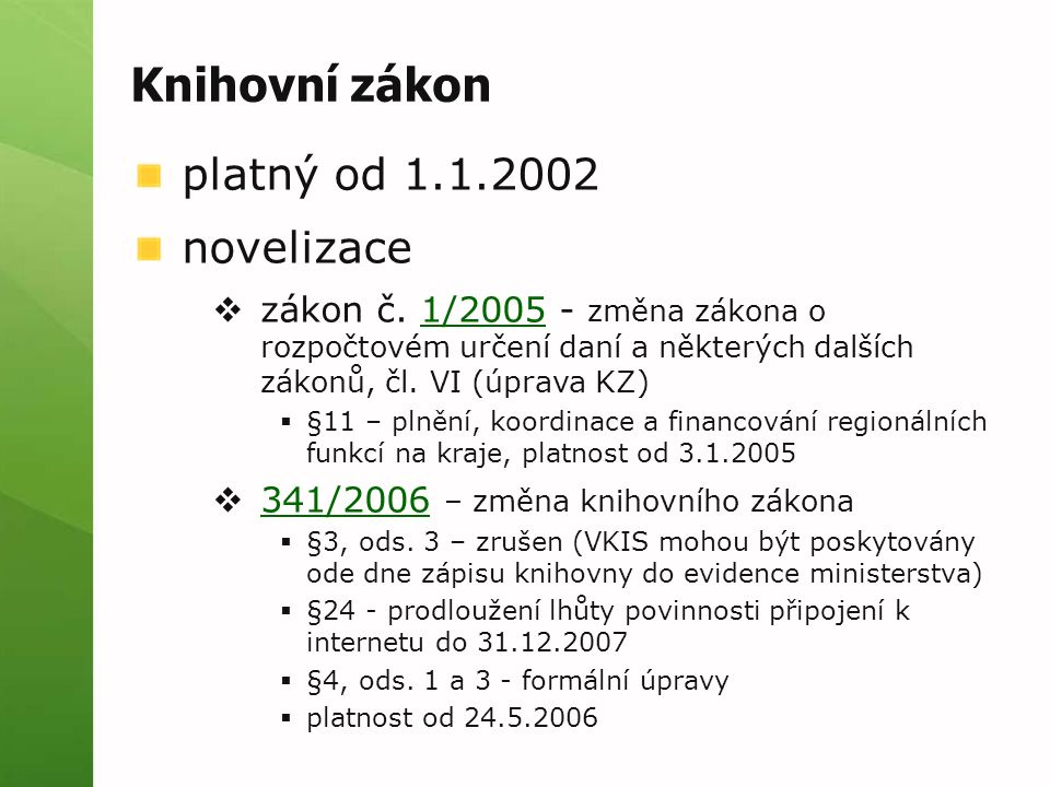 Knihovní zákon platný od 1.1.2002 novelizace  zákon č. 1/2005 - změna zákona o rozpočtovém určení daní a některých dalších zákonů, čl. VI (úprava KZ)