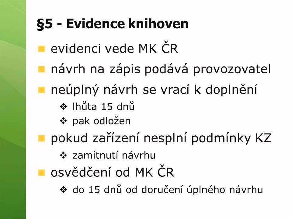 §5 - Evidence knihoven evidenci vede MK ČR návrh na zápis podává provozovatel neúplný návrh se vrací k doplnění  lhůta 15 dnů  pak odložen pokud zařízení nesplní podmínky KZ  zamítnutí návrhu osvědčení od MK ČR  do 15 dnů od doručení úplného návrhu