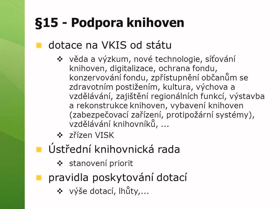 §15 - Podpora knihoven dotace na VKIS od státu  věda a výzkum, nové technologie, síťování knihoven, digitalizace, ochrana fondu, konzervování fondu,