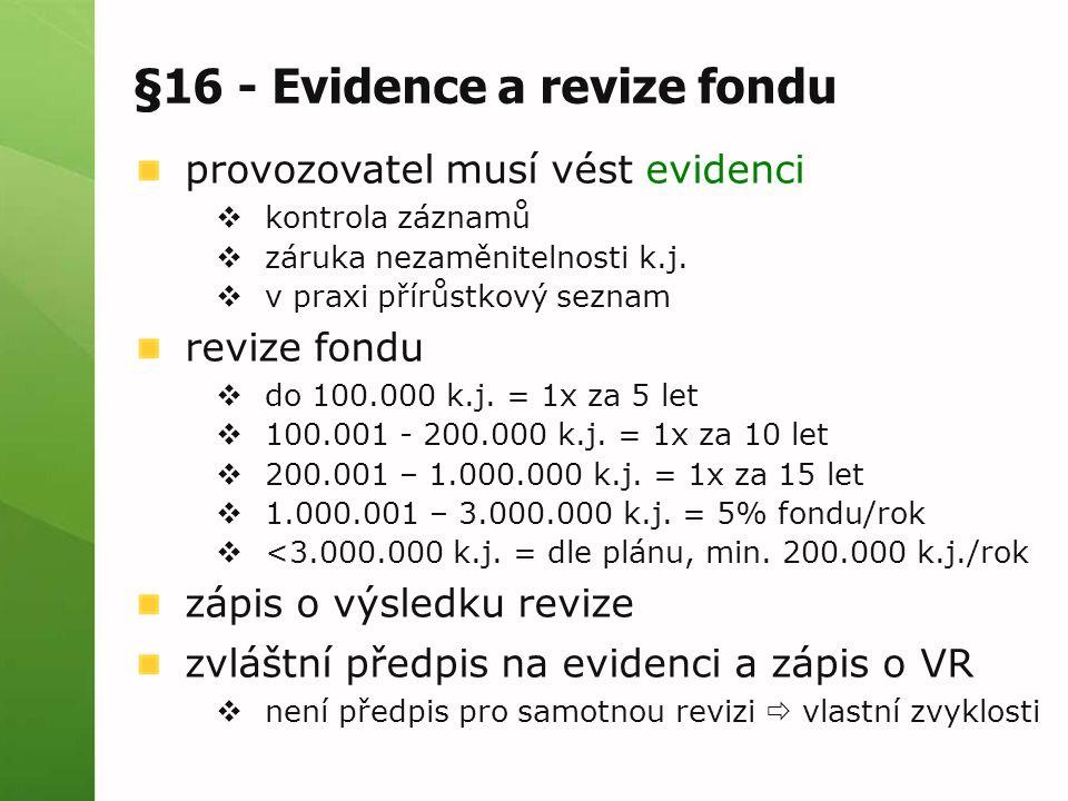 §16 - Evidence a revize fondu provozovatel musí vést evidenci  kontrola záznamů  záruka nezaměnitelnosti k.j.  v praxi přírůstkový seznam revize fo