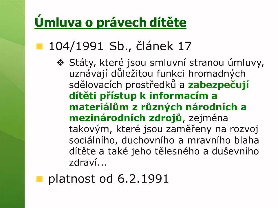 Úmluva o právech dítěte 104/1991 Sb., článek 17  Státy, které jsou smluvní stranou úmluvy, uznávají důležitou funkci hromadných sdělovacích prostředk