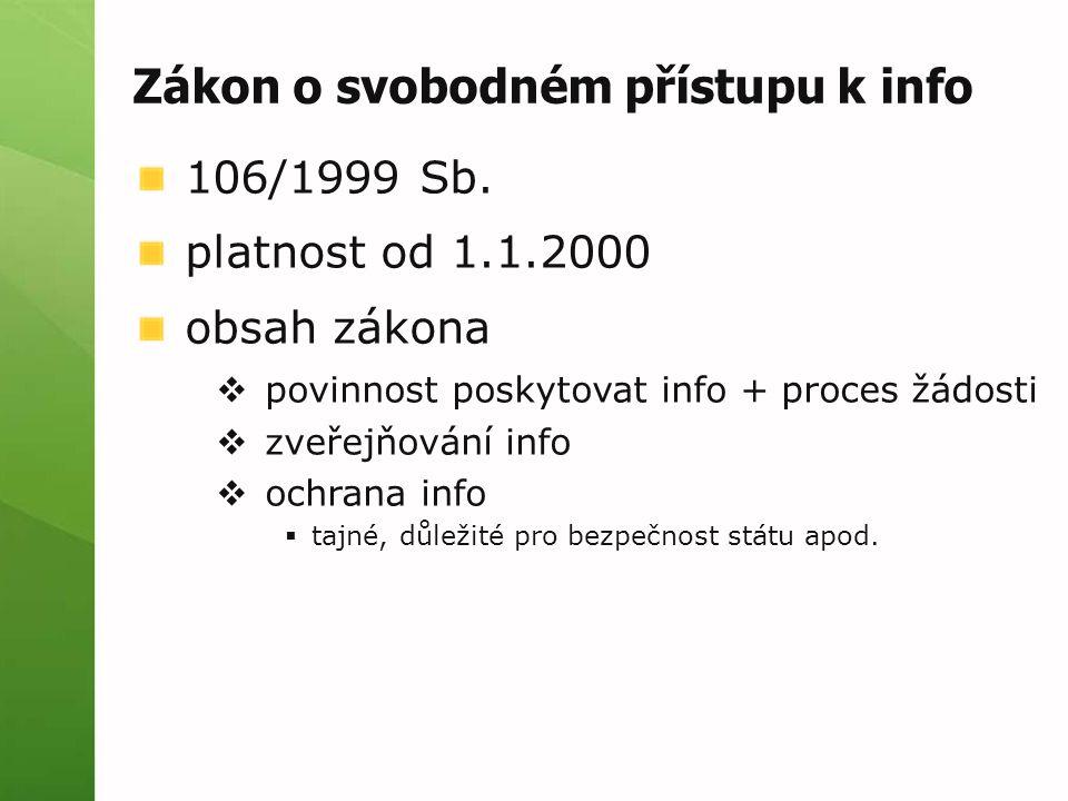 Zákon o svobodném přístupu k info 106/1999 Sb. platnost od 1.1.2000 obsah zákona  povinnost poskytovat info + proces žádosti  zveřejňování info  oc