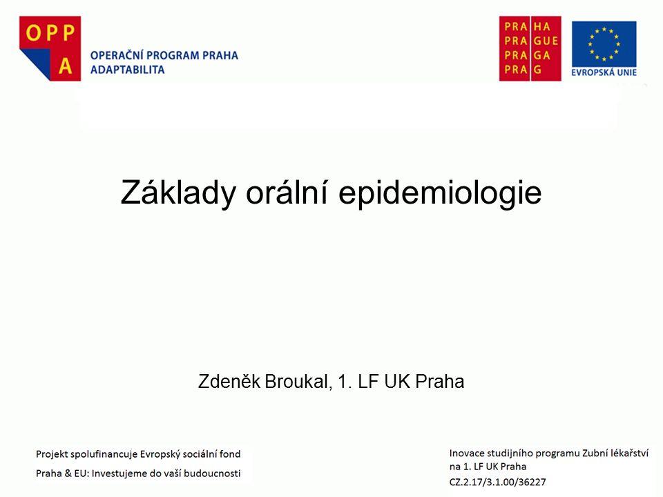 Základy orální epidemiologie Zdeněk Broukal, 1. LF UK Praha