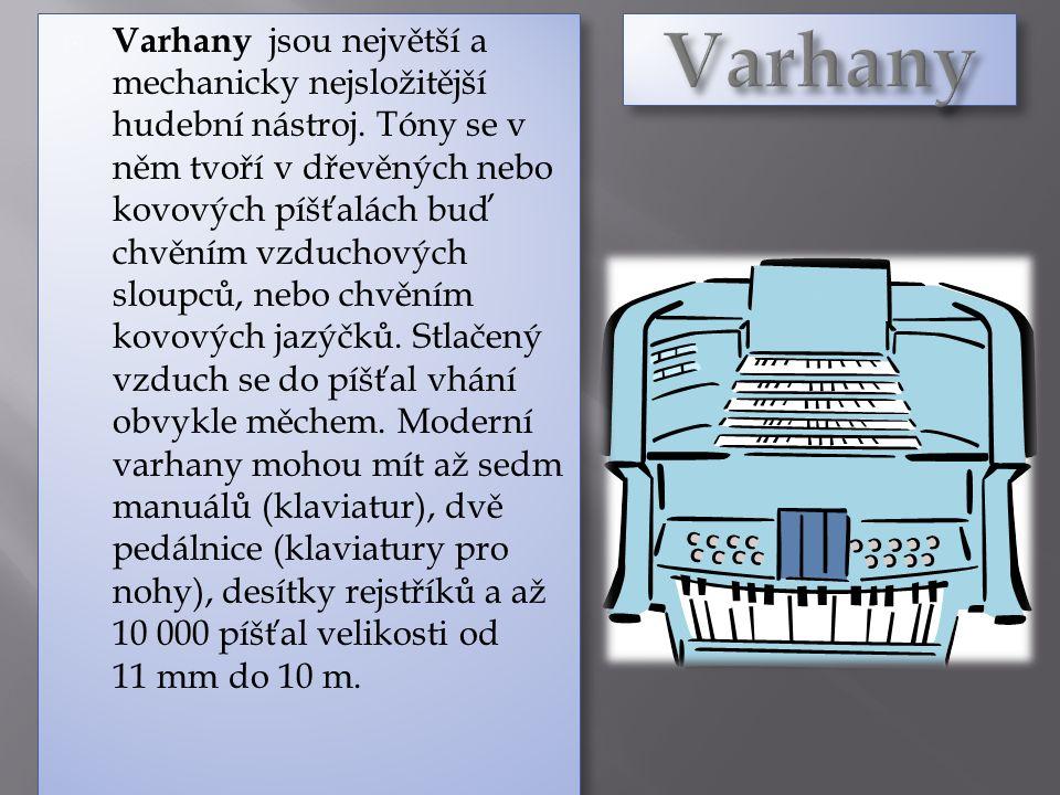  Varhany jsou největší a mechanicky nejsložitější hudební nástroj.