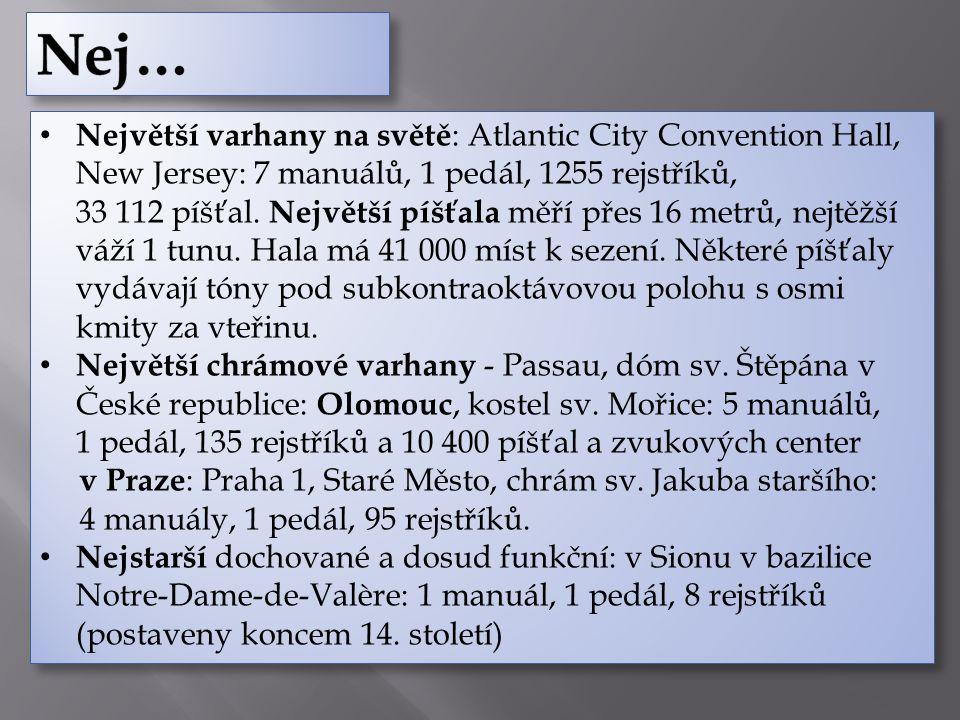 Největší varhany na světě : Atlantic City Convention Hall, New Jersey: 7 manuálů, 1 pedál, 1255 rejstříků, 33 112 píšťal.