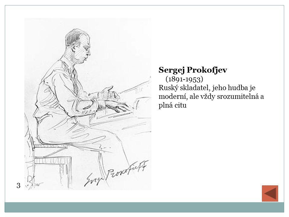 Sergej Prokofjev (1891-1953) Ruský skladatel, jeho hudba je moderní, ale vždy srozumitelná a plná citu 3
