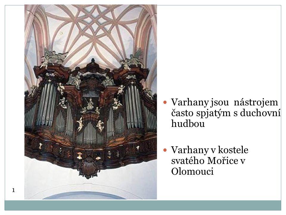 Varhany jsou nástrojem často spjatým s duchovní hudbou Varhany v kostele svatého Mořice v Olomouci 1